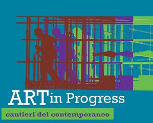ART IN PROGRESS. CANTIERI DEL CONTEMPORANEO